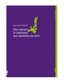 Elie Marion (1678-1713) le camisard aux semelles de vent
