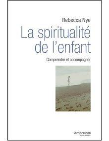 La spiritualité de l'enfant, comprendre et accompagner