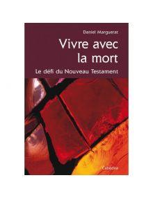 Vivre avec la mort - Le défi du Nouveau Testament