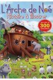 L'Arche de Noé - Histoire à illustrer avec plus de 300 autocollants