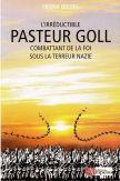 L'irréductible pasteur Goll - Combattant de la foi sous la terreur nazie