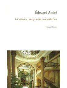 Edouard André - Un homme, une famille, une collection