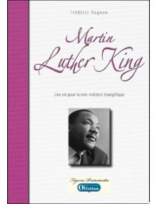 Martin Luther King Une vie au service de la non-violence évangélique