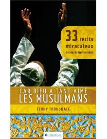 Car Dieu a tant aimé les musulmans 33 récits miraculeux