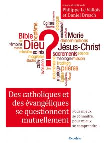 Des catholiques et des évangéliques se questionnent : Pour mieux se connaître, pour mieux se comprendre