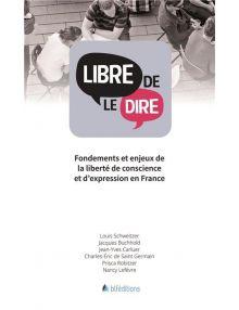 Libre de le dire - Fondements et enjeux de la liberté de conscience et d'expression en France