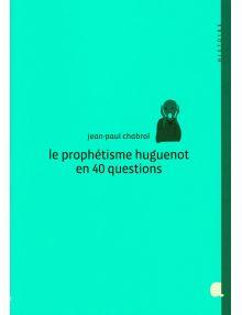 Le prophétisme huguenot en 40 questions