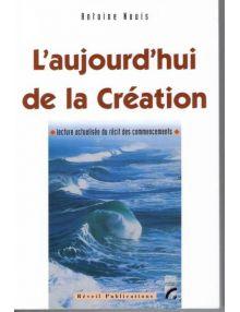 L'aujourd'hui de la Création. Lecture actualisée du récit des commencements