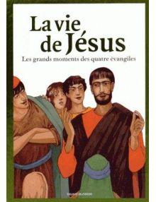 La Vie de Jésus - Les grands moments des quatre évangiles