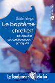 Le baptême chrétien : Ce qu'il est, ses conséquences pratiques