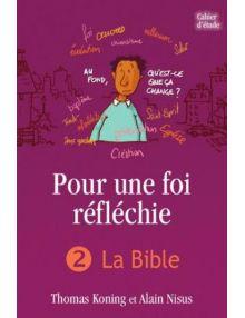 Pour une foi réfléchie - Volume 2 : la Bible (cahier d'étude)