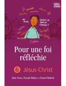 Pour une foi réfléchie volume 6 : Jésus-Christ - Cahier d'étude