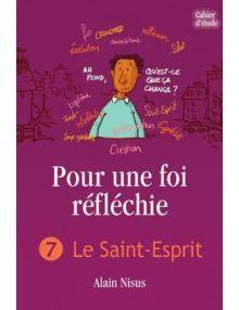 Pour une foi réfléchie volume 7 : le Saint-Esprit - Cahier d'étude