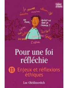Pour une foi réfléchie volume 11 : enjeux et réflexions éthiques - Cahier d'étude