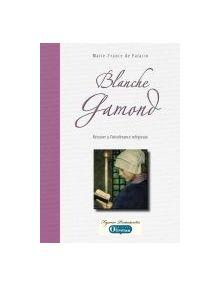 Blanche Gamond - Résister à l'intolérance religieuse