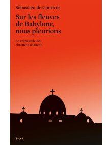 Sur les fleuves de Babylone, nous pleurions