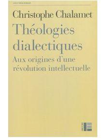 Théologies dialectiques : aux origines d'une révolution intellectuelle
