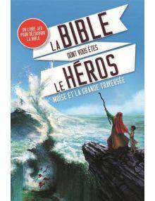 La Bible dont vous êtes le heros : Moïse et la grande traversée