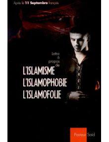 Lettre à propos de l'islamisme, l'islamophobie, l'islamofolie