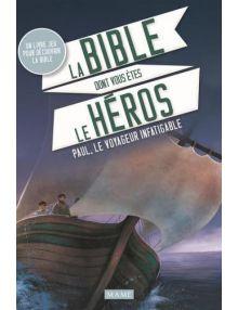 La Bible dont vous êtes le heros : Paul, le voyageur infatigable