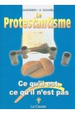 Le protestantisme : ce qu'il est, ce qu'il n'est pas