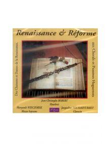CD Renaissance et Réforme : des chansons et danses de la Renaissance, aux chorals et psaumes huguenots