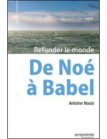 De Noé à Babel - Refonder le monde