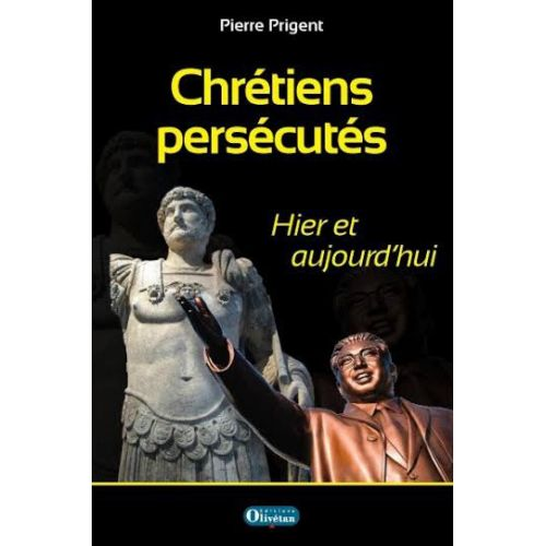 Chrétiens persécutés hier et aujourd'hui