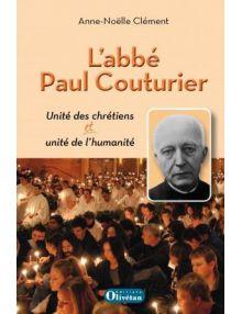 L'abbé Paul Couturier - Unité des chrétiens et unité de l'humanité