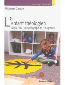 L'enfant théologien - Godly play : une pédagogie de l'imaginaire