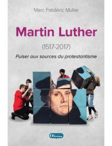 Martin Luther - Puiser aux sources du protestantisme (1517 - 2017)