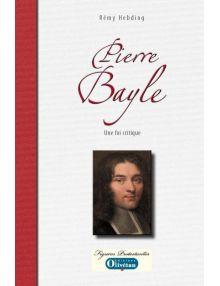Pierre Bayle. Une foi critique