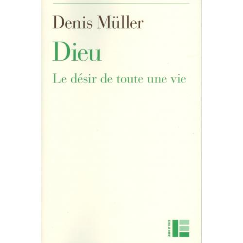 Dieu, le désir de toute une vie. Denis Müller