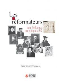Les réformateurs - Leur influence dure depuis 1517