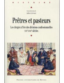 Prêtres et pasteurs - Les clergés à l'ère des divisions confessionnelles XVIe-XVIIe siècles