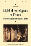 L'État et les religions en France - Une sociologie historique de la laïcité