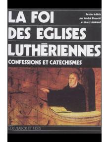 La foi des églises Luthériennes - Confessions et catéchismes