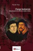 L'Europe bouleversée Des précurseurs de la Réforme de Luther à Calvin