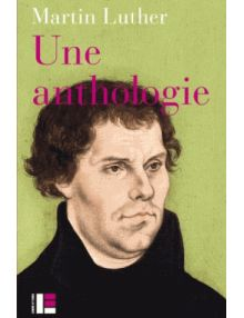 Martin Luther : Une anthologie