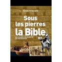 Sous les pierres la Bible - Les grandes découvertes de l'archéologie