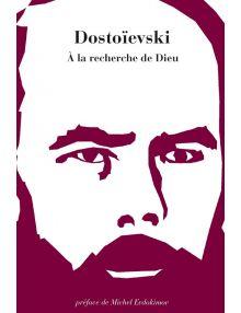 Dostoïevski À la recherche de Dieu