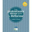 Les protestants 500 ans après la Réforme, fidélité et liberté