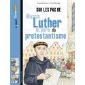 Sur les pas de Martin Luther, le père du protestantisme