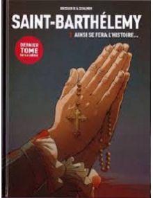 BD Saint Barthélémy tome 3 Ainsi se fera l'histoire