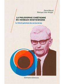 La philosophie chrétienne de Herman Dooyeweerd