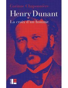 Henry Dunant, la croix d'un homme