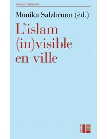 L'Islam invisible en ville Appartenances et engagements dans l'espace urbain