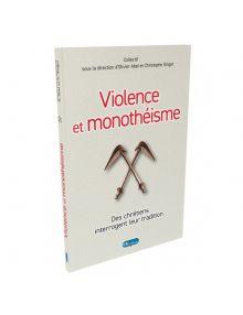 Violence et monothéisme. Des chrétiens interrogent leur tradition.