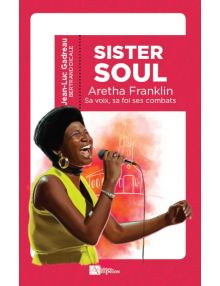 Sister Soul, Aretha Franklin sa voix sa foi ses combats