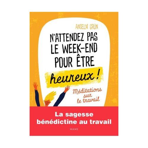 revendeur af7f4 c5e6c N'attendez pas le week-end pour être heureux ! Méditations sur le travail -  Librairie Protestante
